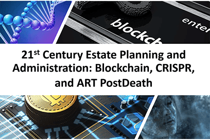 21st Century Estate Planning and Administration: Blockchain, CRISPR, and ART Post-Death