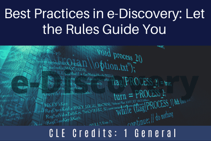 Best Practices in e-Discovery Let the Rules Guide You CLE