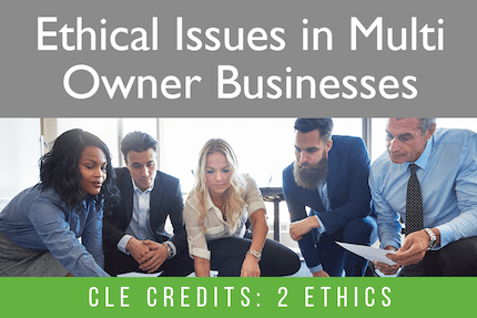 Ethical Issues in Multi Owner Businesses CLE