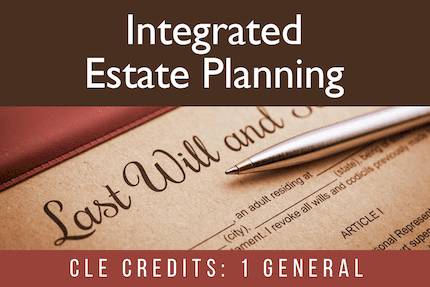 Integrated Estate Planning CLE