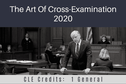 The Art Of Cross-Examination 2020 CLE