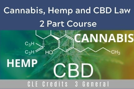 Cannabis Hemp and CBD Law CLE