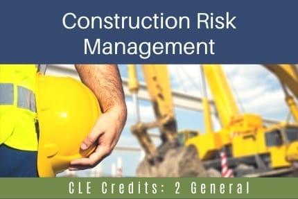 Construction Risk Management CLE