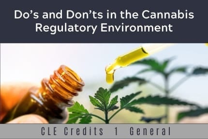Do and Dont in The Cannabis Regulatory Environment CLE