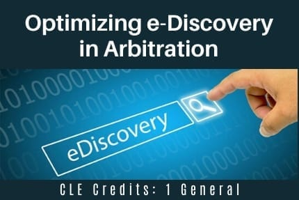 Optimizing e-Discovery in Arbitration CLE