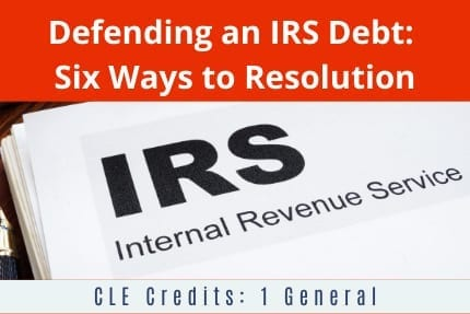 Defending IRS Debt Six Ways To Resolution-CLE