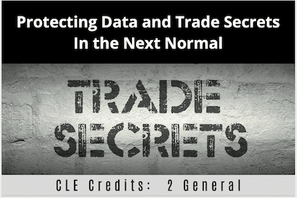Protecting Data and Trade Secrets CLE