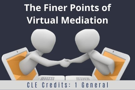 The Finer Points of Virtual Mediation CLE
