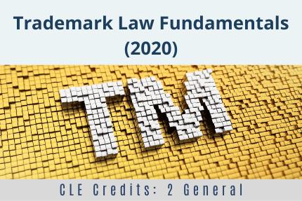 Trademark Law Fundamentals 2020 CLE