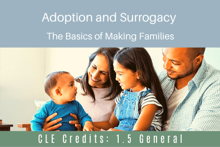 Adoption and Surrogacy CLE