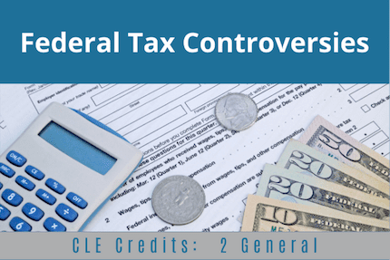 Federal Tax Controversies CLE