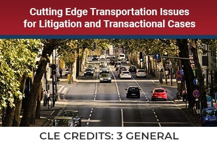 Cutting Edge Transportation Issues For Litigation CLE