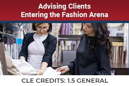Advising Clients Entering The Fashion Arena CLE