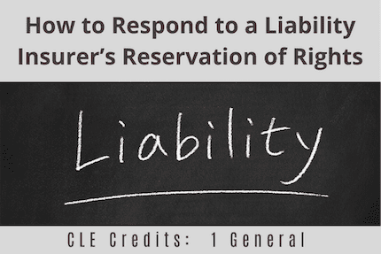 How to Respond to a Liability Insurers Reservation CLE