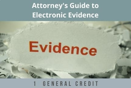 Attorneys Guide to Electornic Evidence CLE