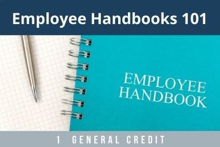 Employee Handbooks 101 CLE