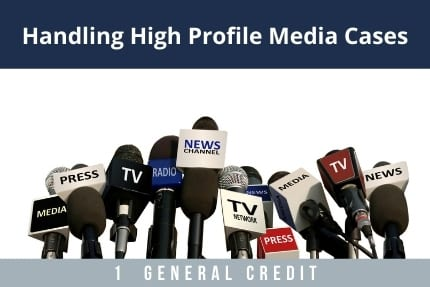 Handling High Profile Media Cases CLE