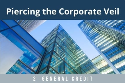 Piercing The Corporate Veil CLE