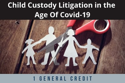 Child Custody Litigation In The Age Of Covid CLE