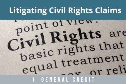 Litigating Civil Rights Claims CLE