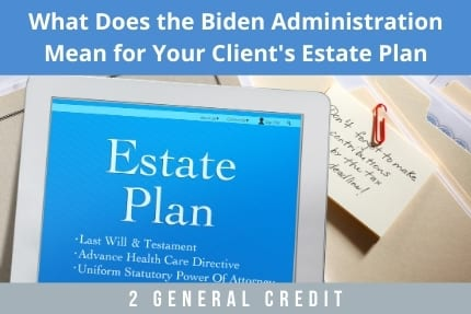 What Does The Biden Administration Mean For Your Clients Estate Plan CLE