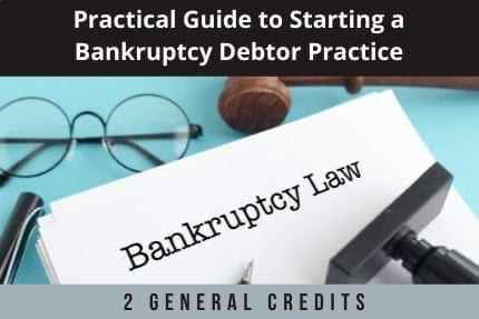Practical Guide To Starting A Bankruptcy Debtor Practice CLE