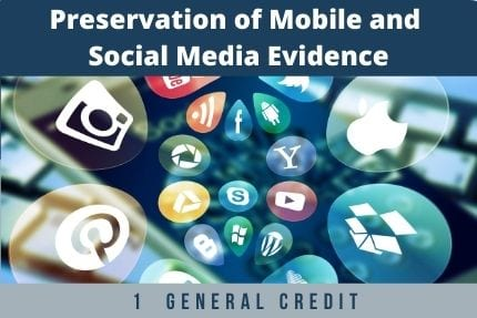 Preservation of Mobile and Social Media Evidence CLE