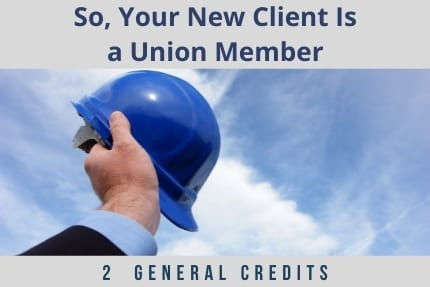 So Your New Client Is A Union Member CLE