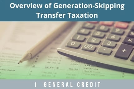 Overview of Generation-Skipping Transfer Taxation CLE