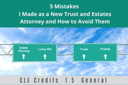 5 Mistakes I Made as a New Trust And Estates Attorney CLE