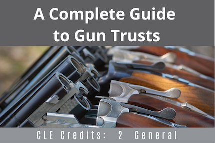 A Complete Guide To Gun Trusts CLE