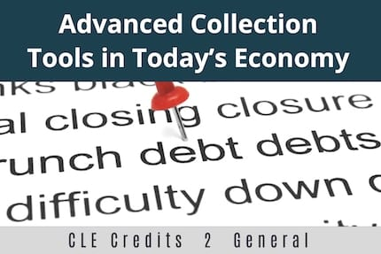 Advanced Collection Tools in Todays Economy CLE