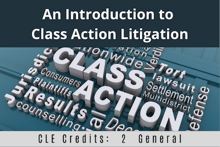 An Introduction To Class Action Litigation CLE