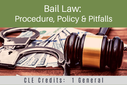 Bail Law Procedure Policy Pitfalls CLE