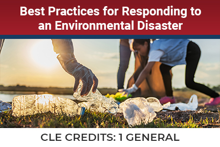 Best Practices For Responding To An Environmental Disaster CLE