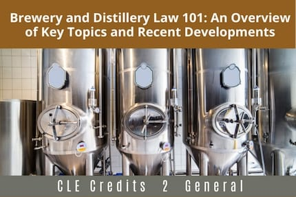 Brewery and Distillery Law 101 CLE