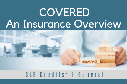 COVERED An Insurance Overview CLE