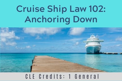 Cruise Ship Law 102 CLE