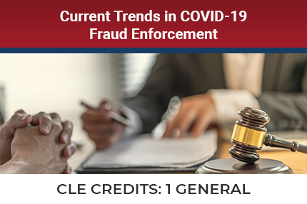 Current Trends in Covid19 Fraud Enforcement CLE