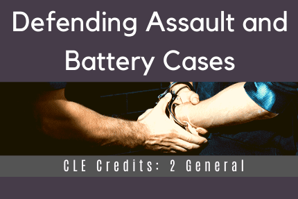 Defending Assault and Battery Case CLE