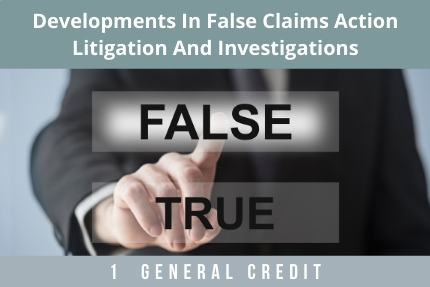 Developments in False Claims Action Litigation CLE