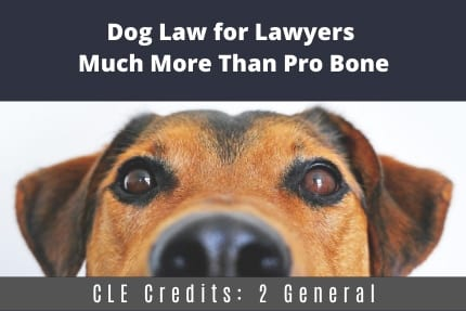 Dog Law For Lawyers CLE
