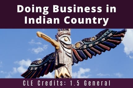 Doing Business in Indian Country CLE