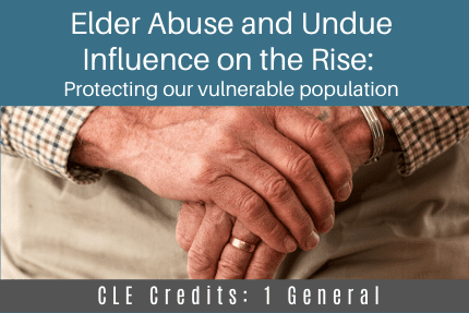 Elder Abuse and Undue Influence CLE