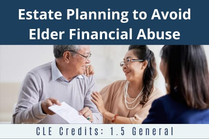 Estate Planning to Avoid Elder Financial Abuse CLE