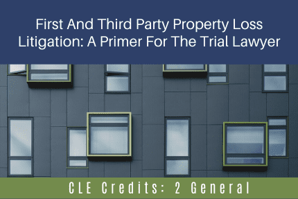 First And Third Party Property Loss Litigation CLE