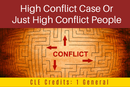 High Conflict Case Or Just High Conflict People CLE