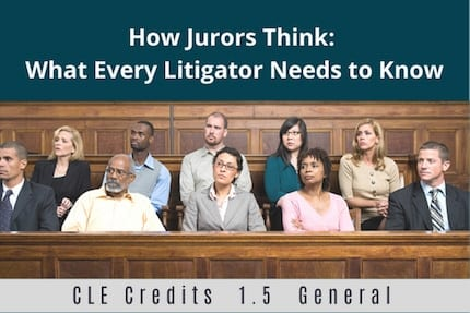 How Jurors Think CLE