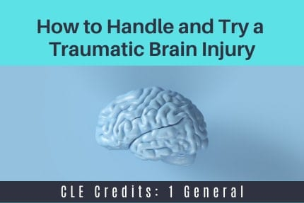 How to handle and try a Traumatic Brain Injury CLE