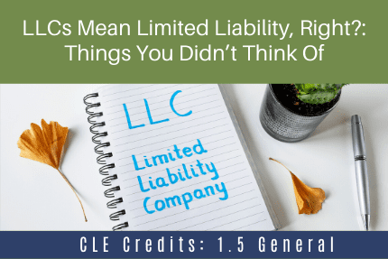 LLCs Mean Limited Liability CLE